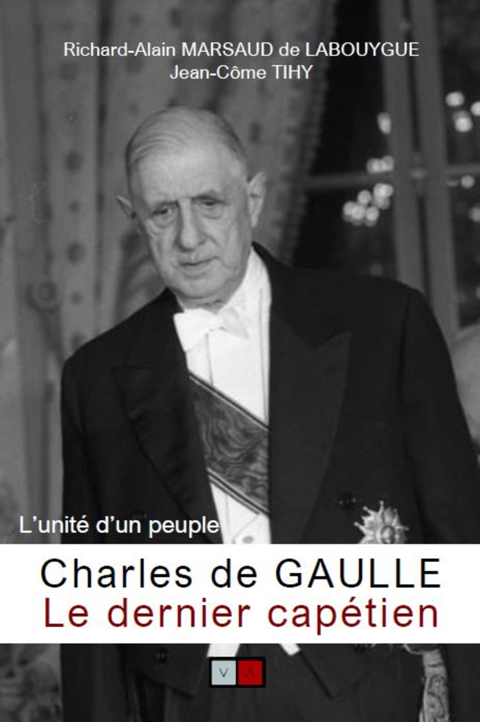 CHARLES DE GAULLE, LE DERNIER CAPETIEN - L'UNITE D'UN PEUPLE