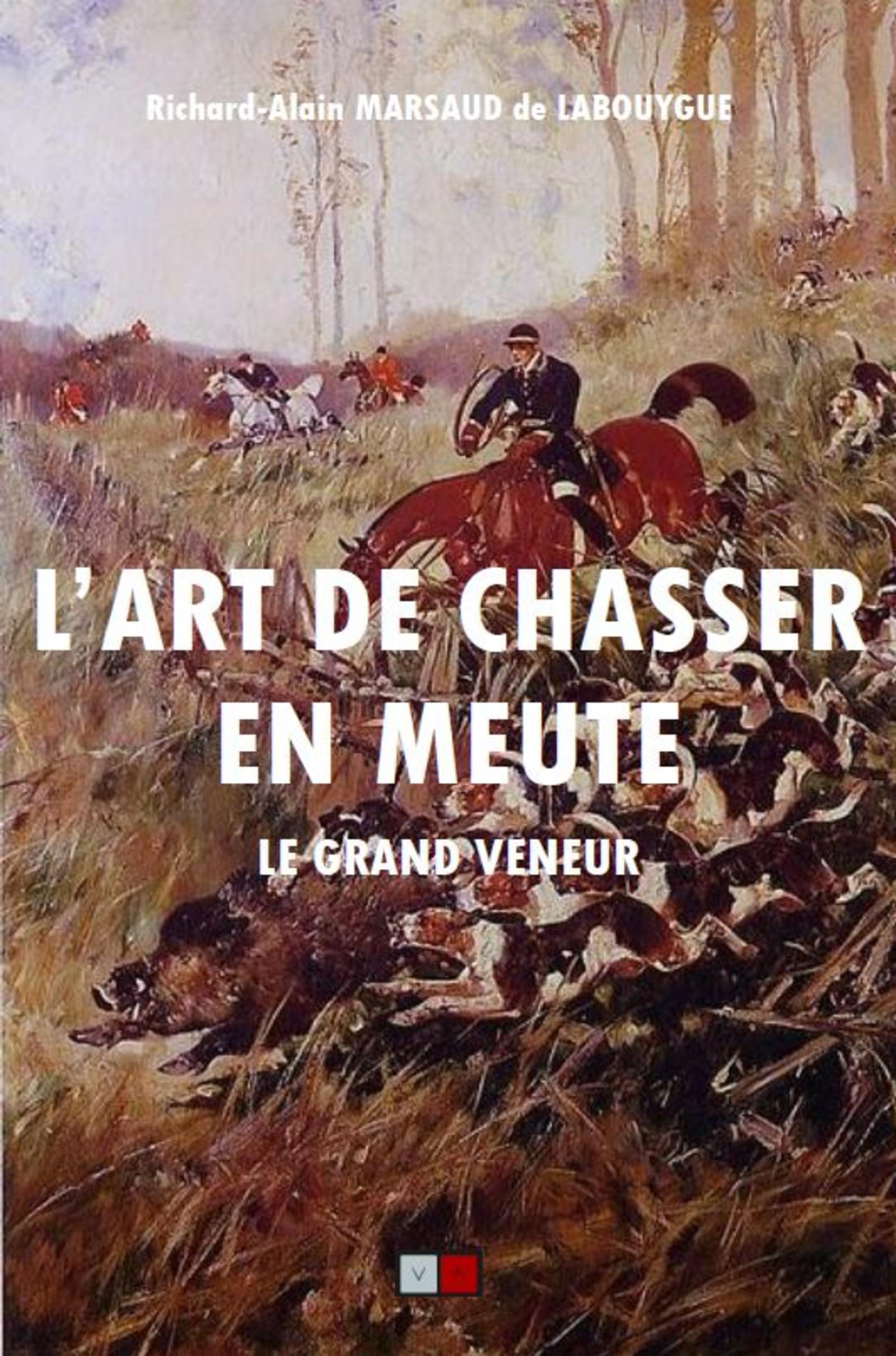 L'ART DE CHASSER EN MEUTE - LE GRAND VENEUR