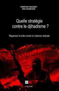 QUELLE STRATEGIE CONTRE LE DJIHADISME ? - REPENSER LA LUTTE CONTRE LA VIOLENCE RADICALE
