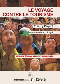 LE VOYAGE CONTRE LE TOURISME - 2EME EDITION REVUE ET AUGMENTEE