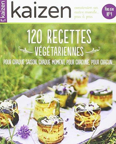 120 RECETTES VEGETARIENNES - KAIZEN HORS-SERIE N 4 NOVEMBRE 2014