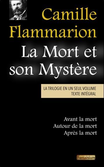 LA MORT ET SON MYSTERE - LA TRILOGIE EN UN SEUL VOLUME - AVANT LA MORT - AUTOUR DE LA MORT - APRES L
