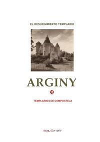 ARGINY - EL NO-TAN-MISTERIO DEL RESURGIMIENTO TEMPLAR DE 1952