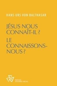 JESUS NOUS CONNAIT-IL ? LE CONNAISSONS-NOUS ?