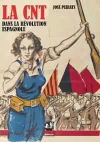 CNT DANS LA REVOLUTION ESPAGNOLE (LA)