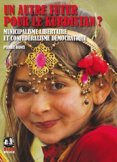 AUTRE FUTUR POUR LE KURDISTAN ? (UN) - MUNICIPALISME LIBERTAIRE ET CONFEDERALISME DEMOCRATIQUE