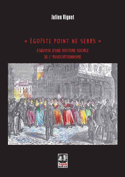 EGOISTE POINT NE SERAS - ESQUISSE D UNE HISTOIRE SOCIALE DE L ASSOCIATIONNISME