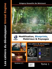 LES CAHIERS D'UNREAL ENGINE - TOME 1: MODELISATION, BLUEPRINTS, MATERIAUX ET PAYSAGES