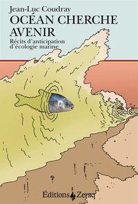 OCEAN CHERCHE AVENIR - RECITS D'ANTICIPATION D'ECOLOGIE MARINE