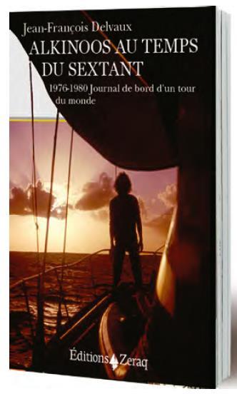 ALKINOOS AU TEMPS DU SEXTANT - 1976-1980 JOURNAL DE BORD D'UN TOUR DU MONDE
