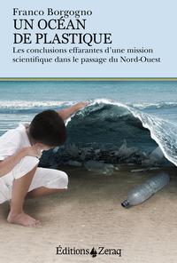 UN OCEAN DE PLASTIQUE - LES CONCLUSIONS EFFARANTES D UNE MISSION SCIENTIFIQUE DANS LE PASSAGE DU NOR