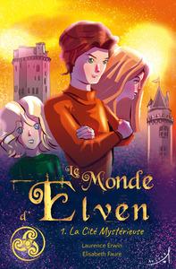 LE MONDE D'ELVEN TOME 1 - LA CITE MYSTERIEUSE