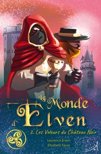 LE MONDE D'ELVEN TOME 2 - LES VOLEURS DU CHATEAU NOIR