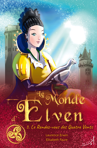LE MONDE D'ELVEN TOME 3 - LE RENDEZ-VOUS DES QUATRE VENTS