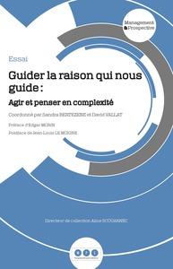 GUIDER LA RAISON QUI NOUS GUIDE : AGIR ET PENSER EN COMPLEXITE