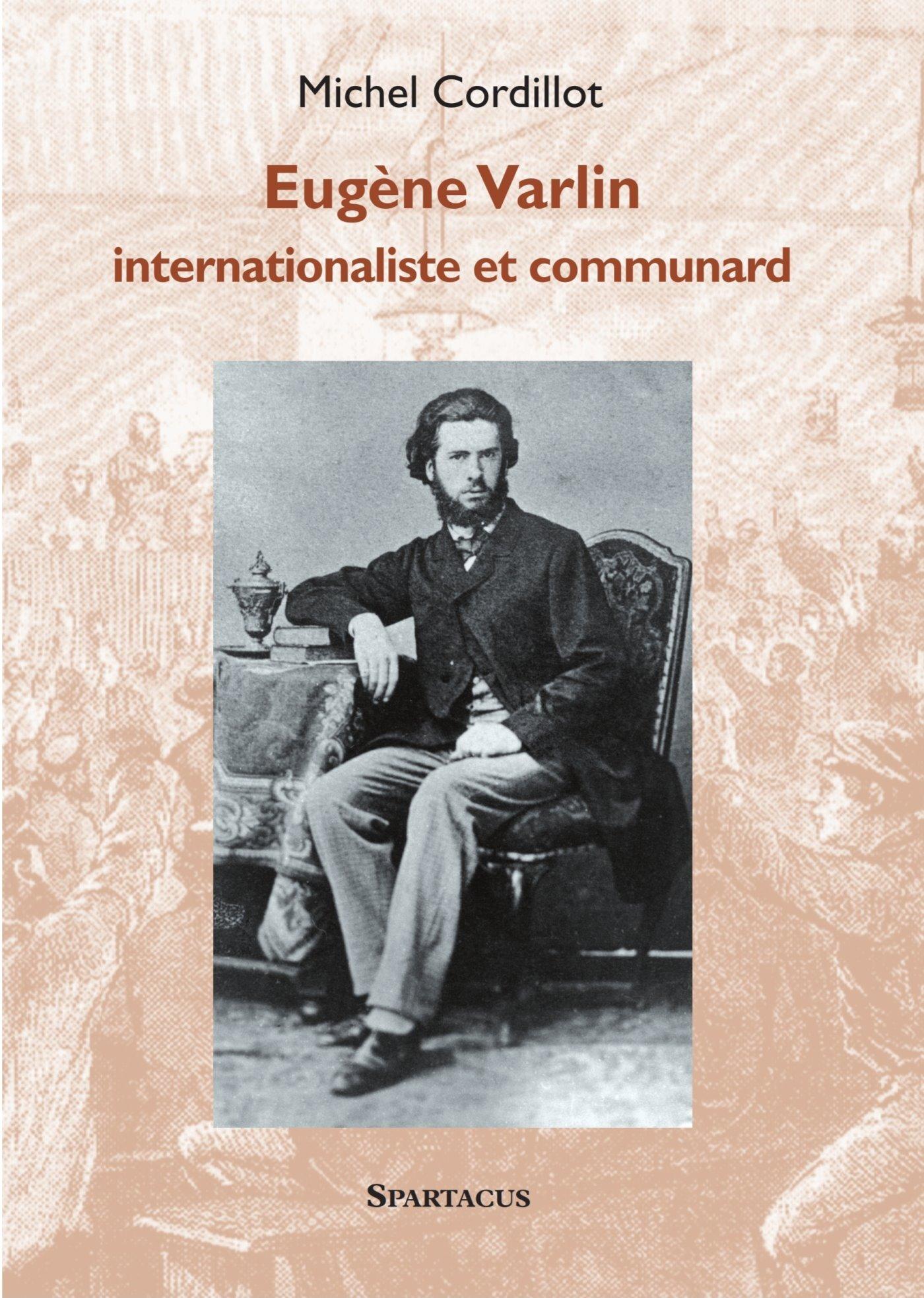 EUGENE VARLIN, OUVRIER RELIEUR, INTERNATIONALISTE ET COMMUNARD