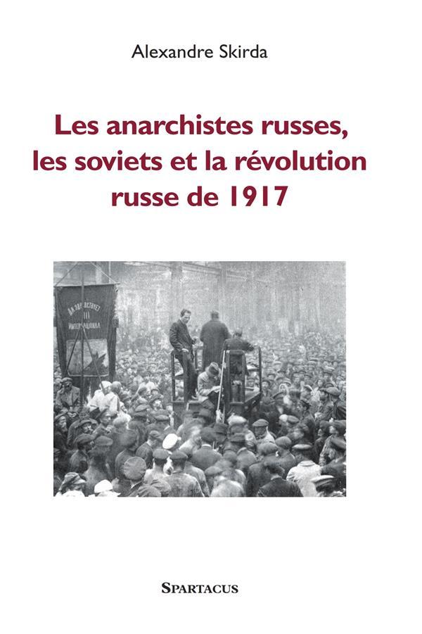 LES ANARCHISTES RUSSES, LES SOVIETS ET LA REVOLUTION DE 1917