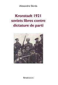 KRONSTADT 1921 - SOVIETS LIBRES CONTRE DICTATURE DU PARTI