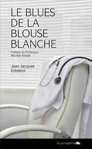 BLUES DE LA BLOUSE BLANCHE OU LES CONFIDENCES D'UNE MALADIE A SON MEDECIN (LE)