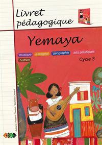 YEMAYA - LIVRET PEDAGOGIQUE - MUSIQUE, ESPAGNOL, GEOGRAPHIE, ARTS PLASTIQUES, HISTOIRE