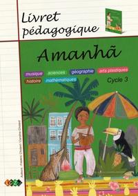 AMANHA - LIVRET PEDAGOGIQUE - MUSIQUE, SCIENCES, GEOGRAPHIE, ARTS PLASTIQUES, HISTOIRE, MATHEMATIQUE