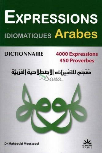 DICTIONNAIRE DES EXPRESSIONS IDIOMATIQUES ARABES  4000 EXPRESSIONS, 450 PROVERBES