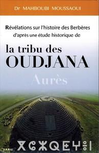 REVELATIONS SUR L'HISTOIRE DES BERBERES D'APRES UNE ETUDE HISTORIQUE DE  LA TRIBU DES OUDJANA AURES
