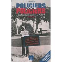 POLICIERS CONTRE POLICIERS UNE RESISTANCE OUBLIEE - LA POLICE : 1940-45 VOLUME 2