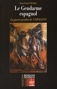 LE GENDARME ESPAGNOL - LA GUERRE PERDUE DE NAPOLEON