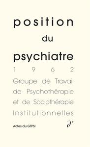 POSITION DU PSYCHIATRE, ACTES DU GTPSI -5