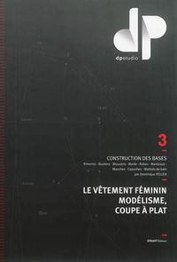 LE VETEMENT FEMININ, MODELISME, COUPE A PLAT - TOME 3 - CONSTRUCTION DES BASES : KIMONOS, BUSTIERS,
