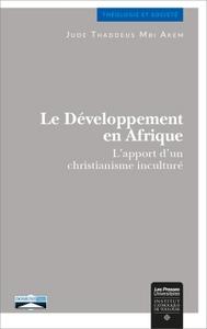 LE DEVELOPPEMENT EN AFRIQUE - L'APPORT D'UN CHRISTIANISME INCULTURE