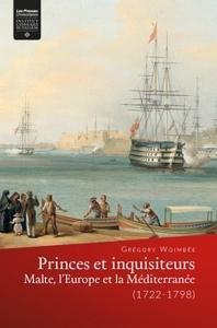 PRINCES ET INQUISITEURS - MALTE, L'EUROPE ET LA MEDITERRANEE (1722-1798)