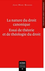 LA NATURE DU DROIT CANONIQUE - ESSAI DE THEORIE ET DE THEOLOGIE DU DROIT