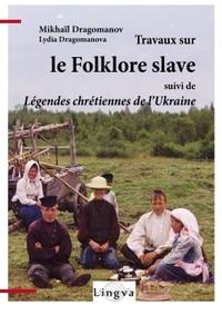 TRAVAUX SUR LE FOLKLORE SLAVE, SUIVI DE LEGENDES CHRETIENNES DE L'UKRAINE