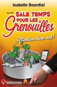 SALE TEMPS POUR LES GRENOUILLES - ATTENTION, BURN-OUT !