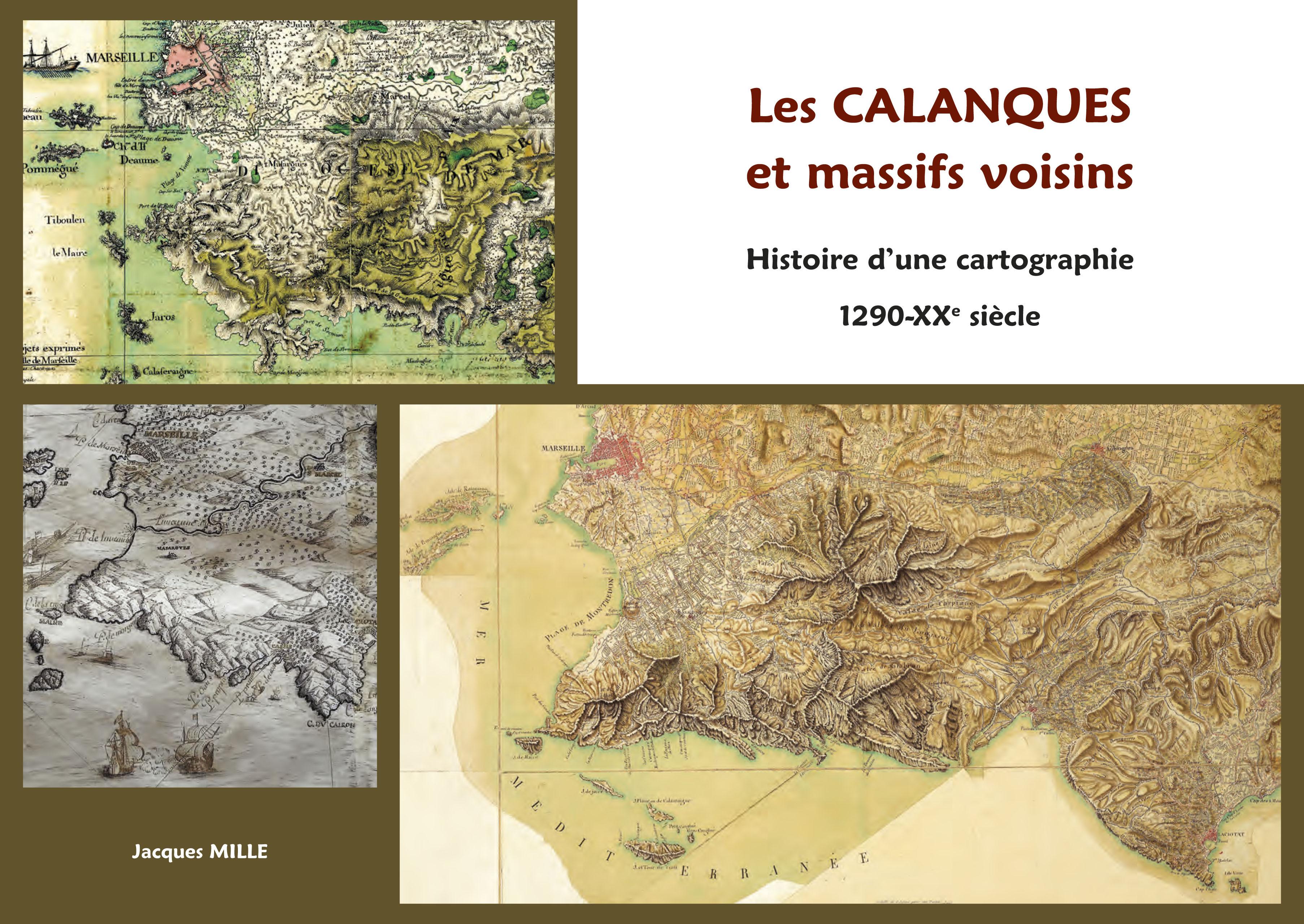 LES CALANQUES ET MASSIFS VOISINS. HISTOIRE D'UNE CARTOGRAPHIE : 1290-XXE SIECLE