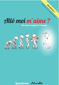ALLO MOI-M'AIME - UN MODE D'EMPLOI DE L'HUMAIN