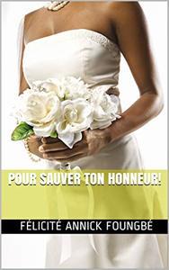 POUR SAUVER TON HONNEUR!