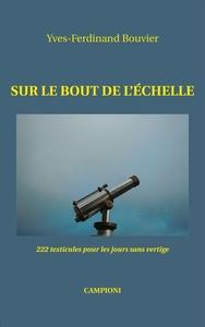 SUR LE BOUT DE L'ECHELLE (222 TEXTICULES POUR LES JOURS SANS VERTIGE)