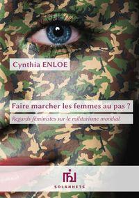 FAIRE MARCHER LES FEMMES AU PAS ? - REGARDS FEMINISTES SUR LE MILITARISME MONDIAL