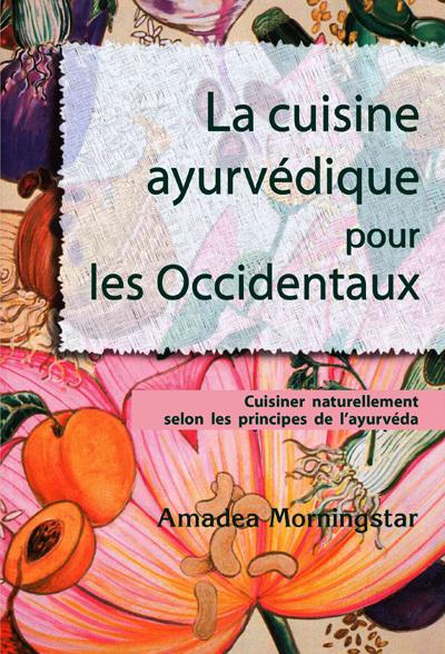 LA CUISINE AYURVEDIQUE POUR LES OCCIDENTAUX,CUISINER NATURELLEMENT SELON LES PRINCIPES DE L'AYURVEDA