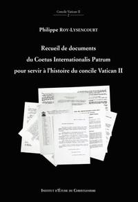 RECUEIL DE DOCUMENTS DU COETUS INTERNATIONALIS PATRUM POUR SERVIR A L'HISTOIRE DU CONCILE VATICAN II