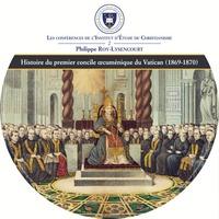 HISTOIRE DU PREMIER CONCILE OECUMENIQUE DU VATICAN (1869-1870)