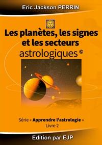 ASTROLOGIE LIVRE 2 :  LES PLANETES, LES SIGNES ET LES SECTEURS ASTROLOGIQUES