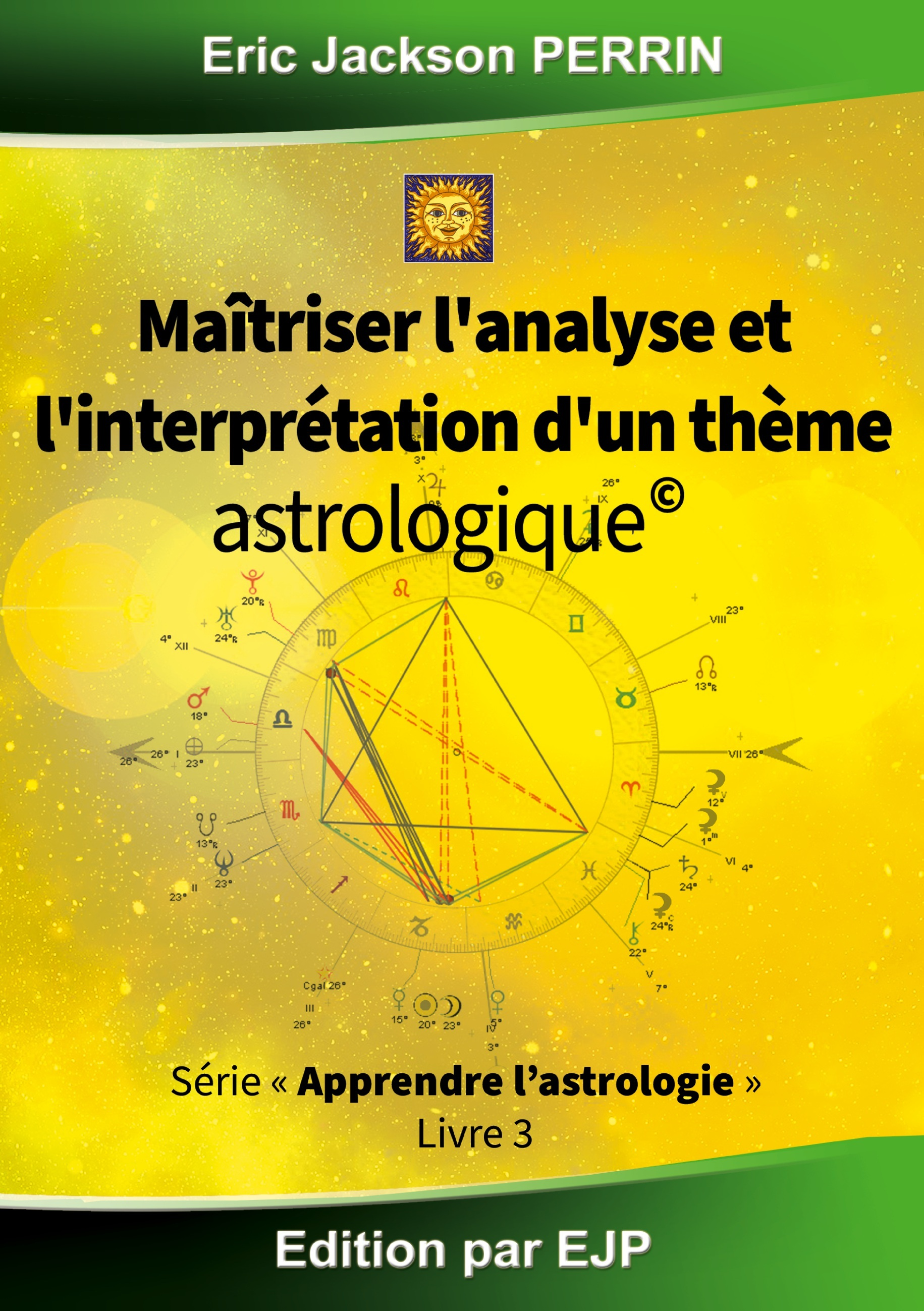 ASTROLOGIE LIVRE 3 : MAITRISER L'ANALYSE ET L'INTERPRETATION D'UN THEME ASTROLOGIQUE