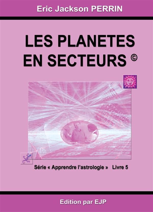 ASTROLOGIE LIVRE 5 : LES PLANETES EN SECTEURS