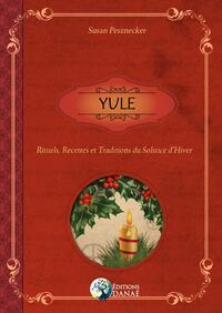 YULE - RITUELS, RECETTES ET TRADITIONS DU SOLSTICE D'HIVER