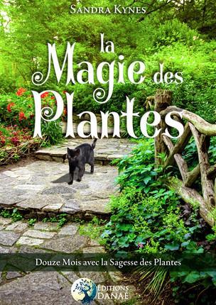 LA MAGIE DES PLANTES - DOUZE MOIS AVEC LA SAGESSE DES PLANTES