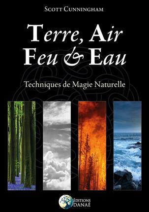 TERRE, AIR, FEU ET EAU - TECHNIQUES DE MAGIE NATURELLE